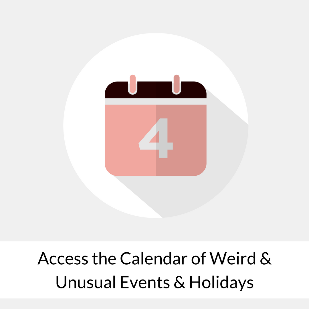 Access the calendar of weird and unusal holidays and events